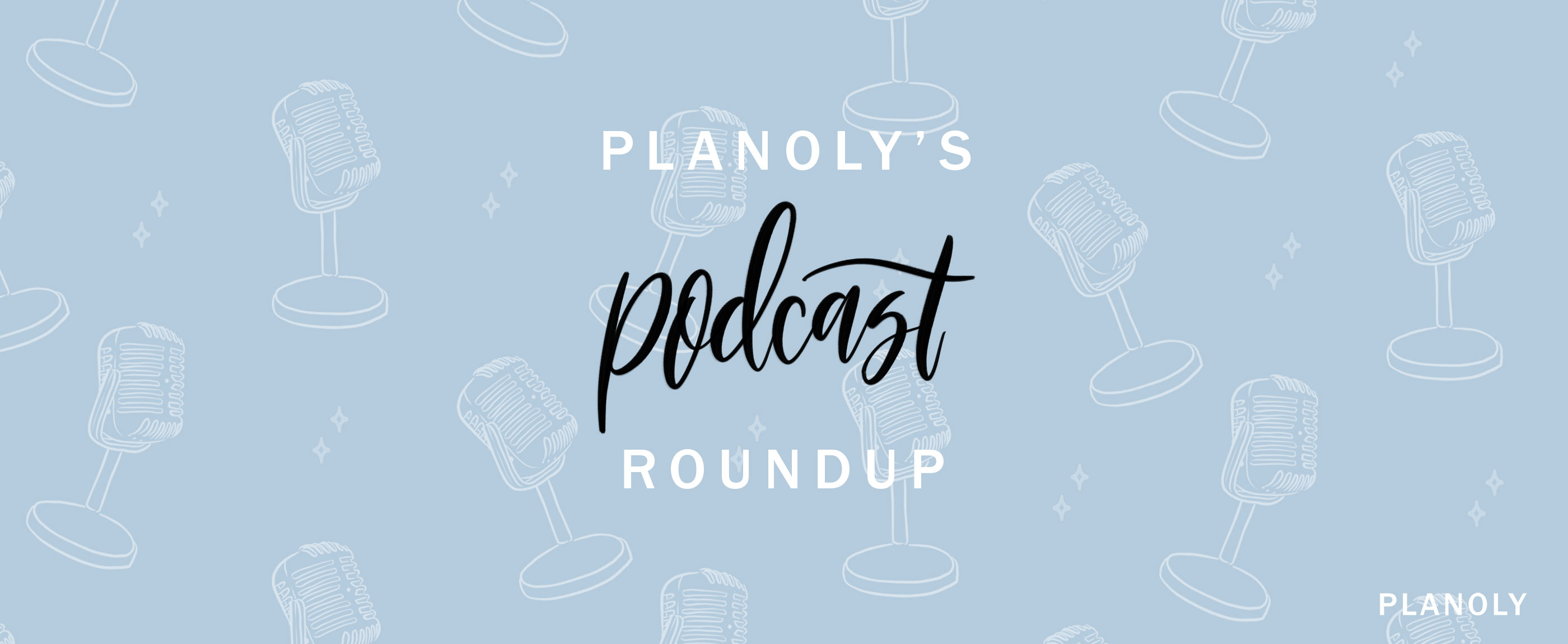 PLANOLY's Monthly Podcast Roundup